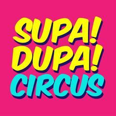 SUPA DUPA CIRCUS